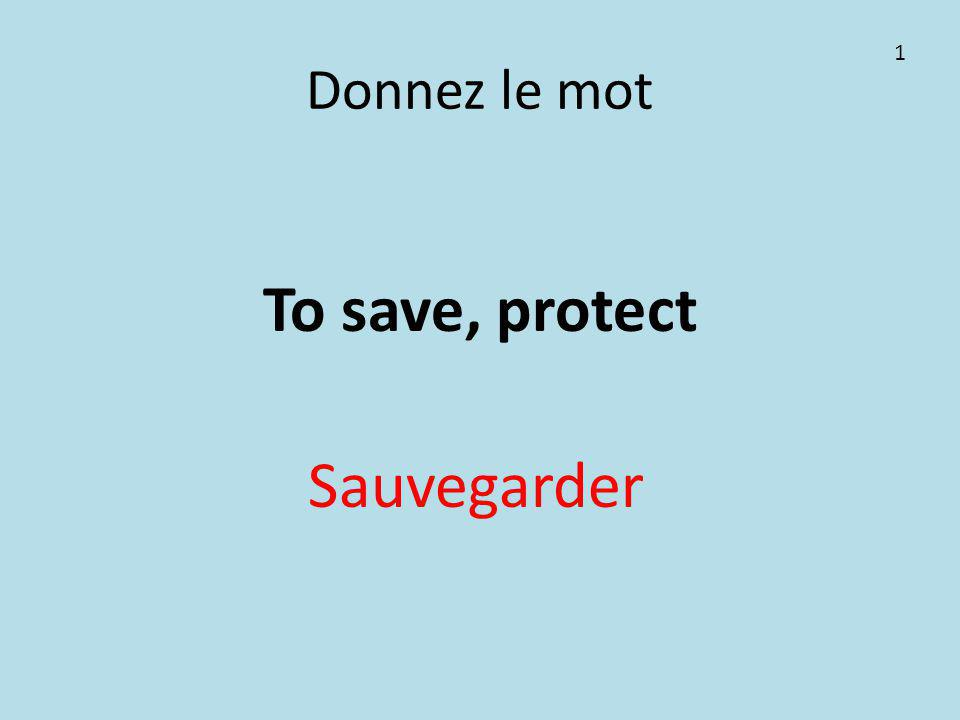 Donnez le mot To save, protect Sauvegarder 1