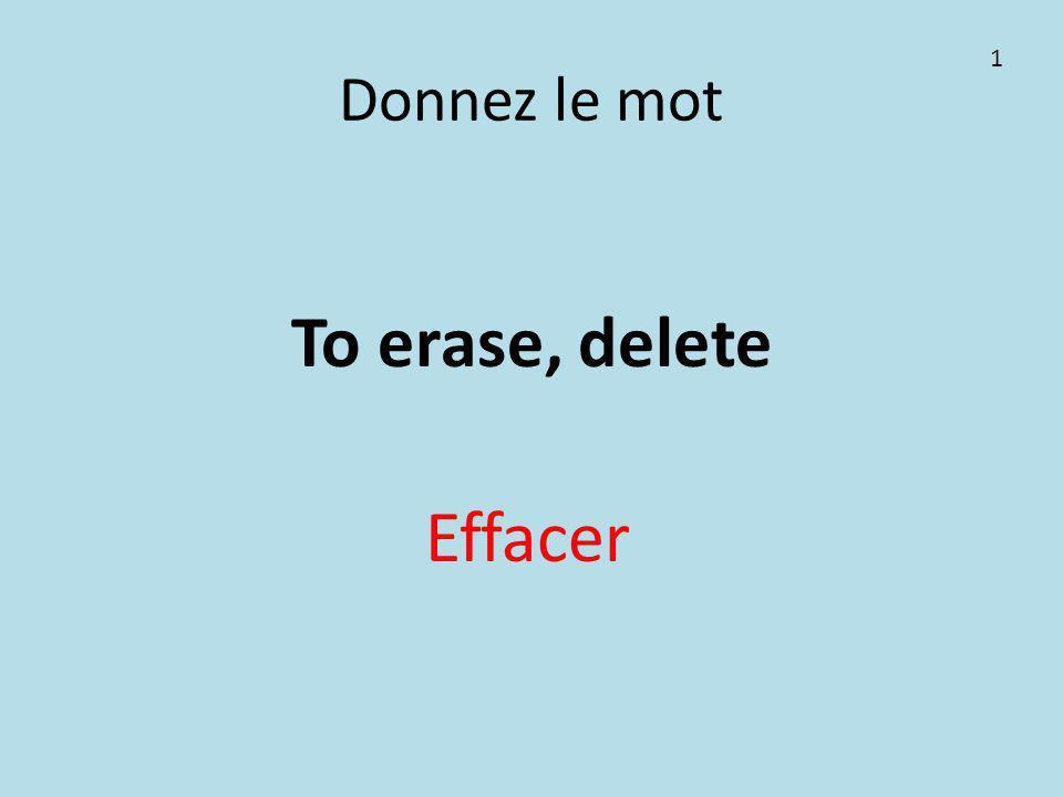 Donnez le mot To erase, delete Effacer 1
