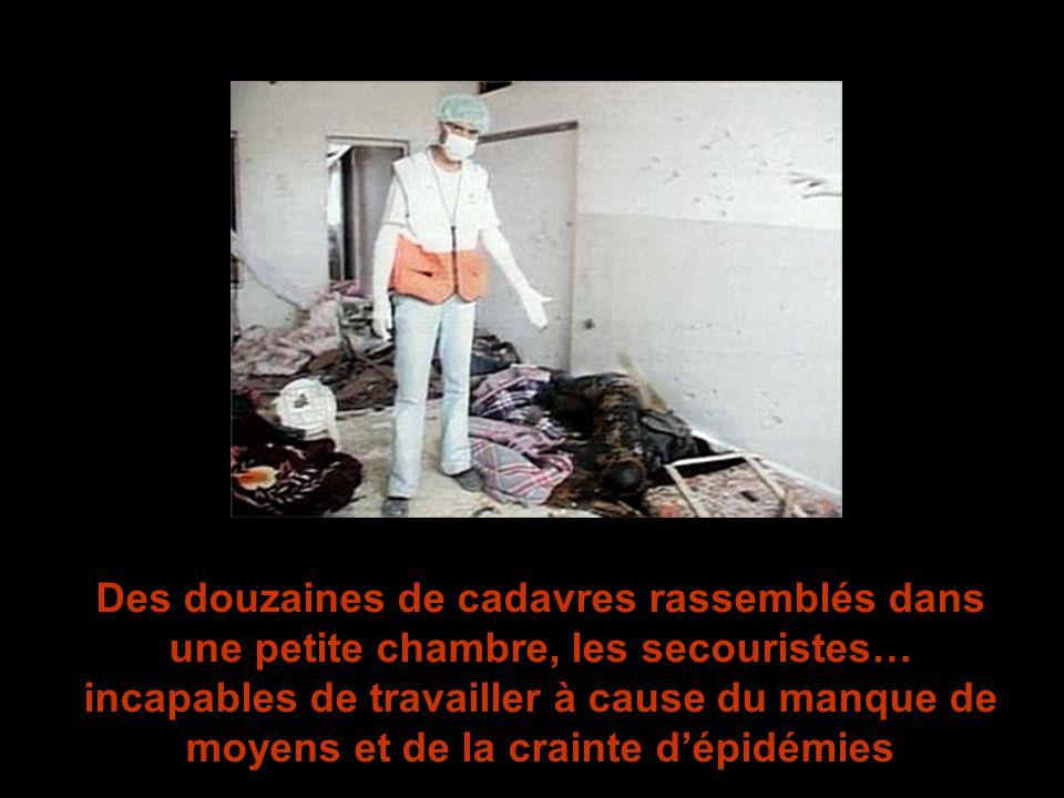 Des douzaines de cadavres rassemblés dans une petite chambre, les secouristes… incapables de travailler à cause du manque de moyens et de la crainte d'épidémies