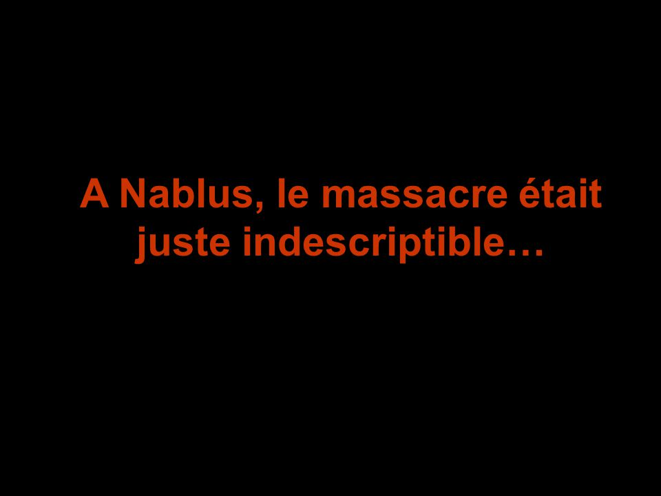 A Nablus, le massacre était juste indescriptible…
