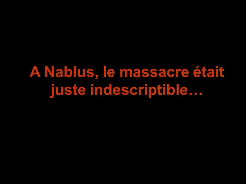 A Nablus, le massacre était juste indescriptible…
