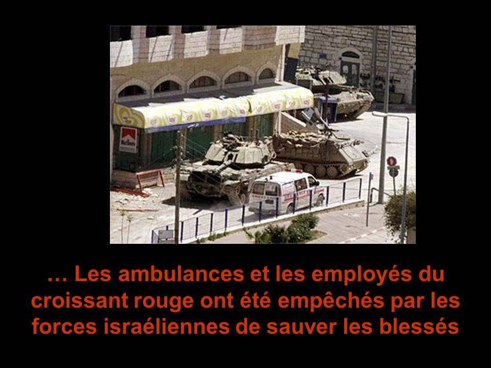 … Les ambulances et les employés du croissant rouge ont été empêchés par les forces israéliennes de sauver les blessés