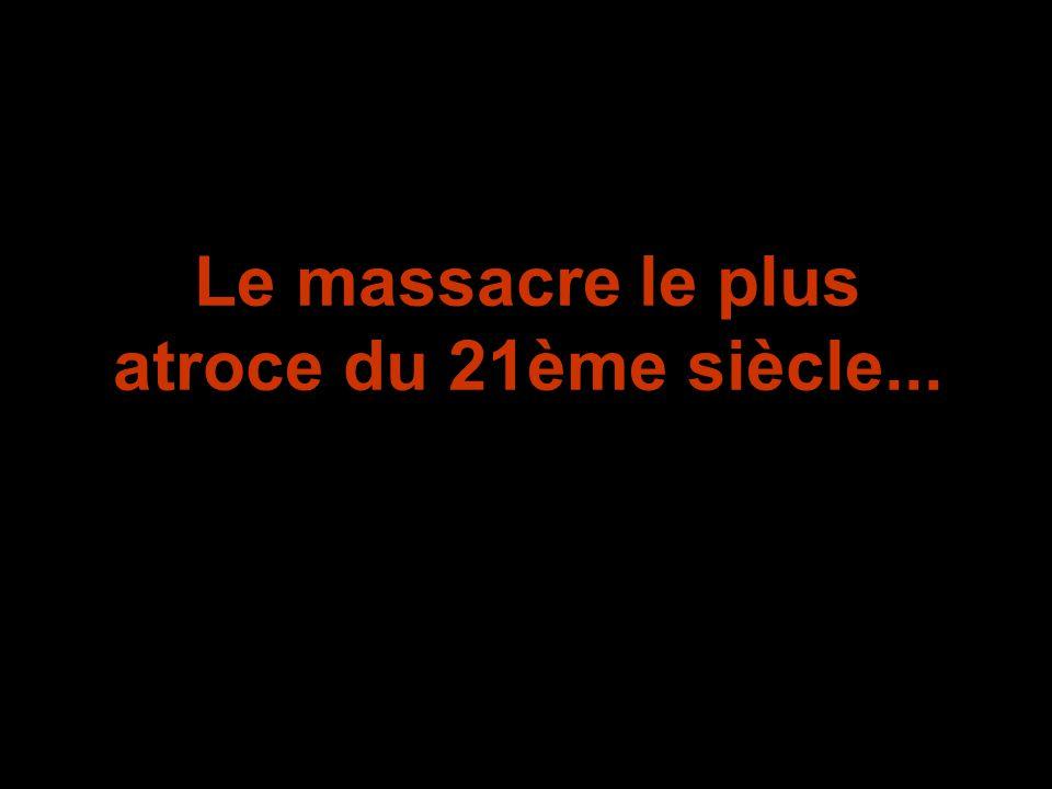 Le massacre le plus atroce du 21ème siècle...