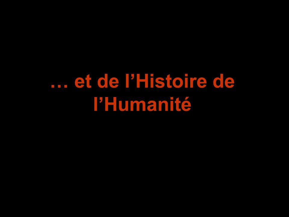 … et de l'Histoire de l'Humanité