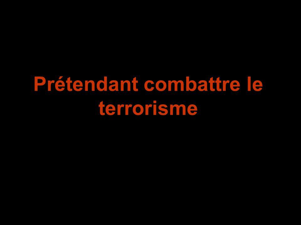 Prétendant combattre le terrorisme