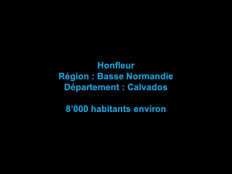 Honfleur Région : Basse Normandie Département : Calvados 8'000 habitants environ