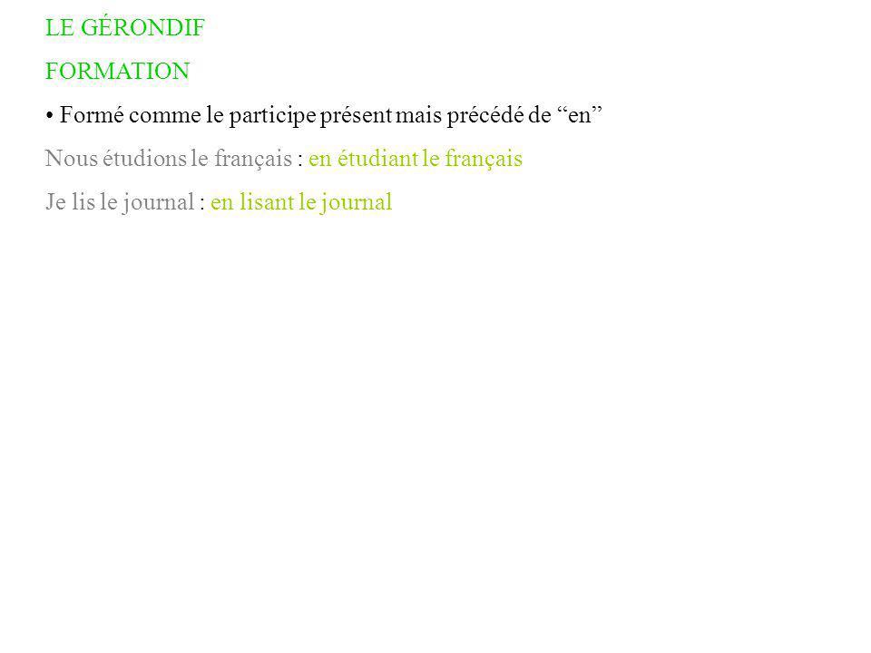 LE GÉRONDIF FORMATION Formé comme le participe présent mais précédé de en Nous étudions le français : en étudiant le français Je lis le journal : en lisant le journal