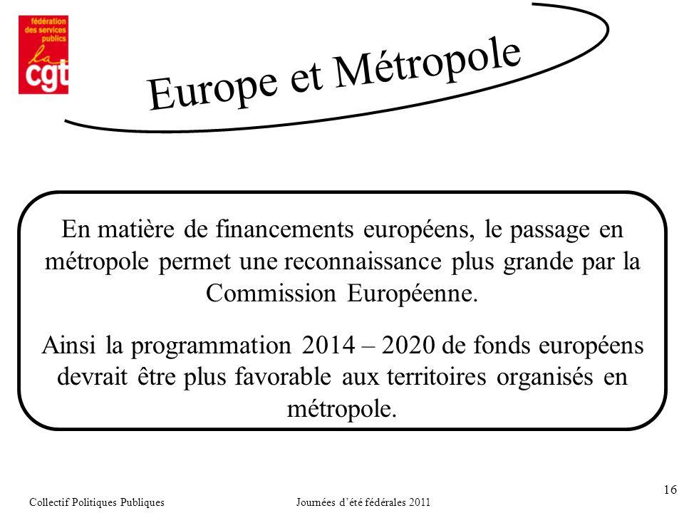 16 En matière de financements européens, le passage en métropole permet une reconnaissance plus grande par la Commission Européenne.