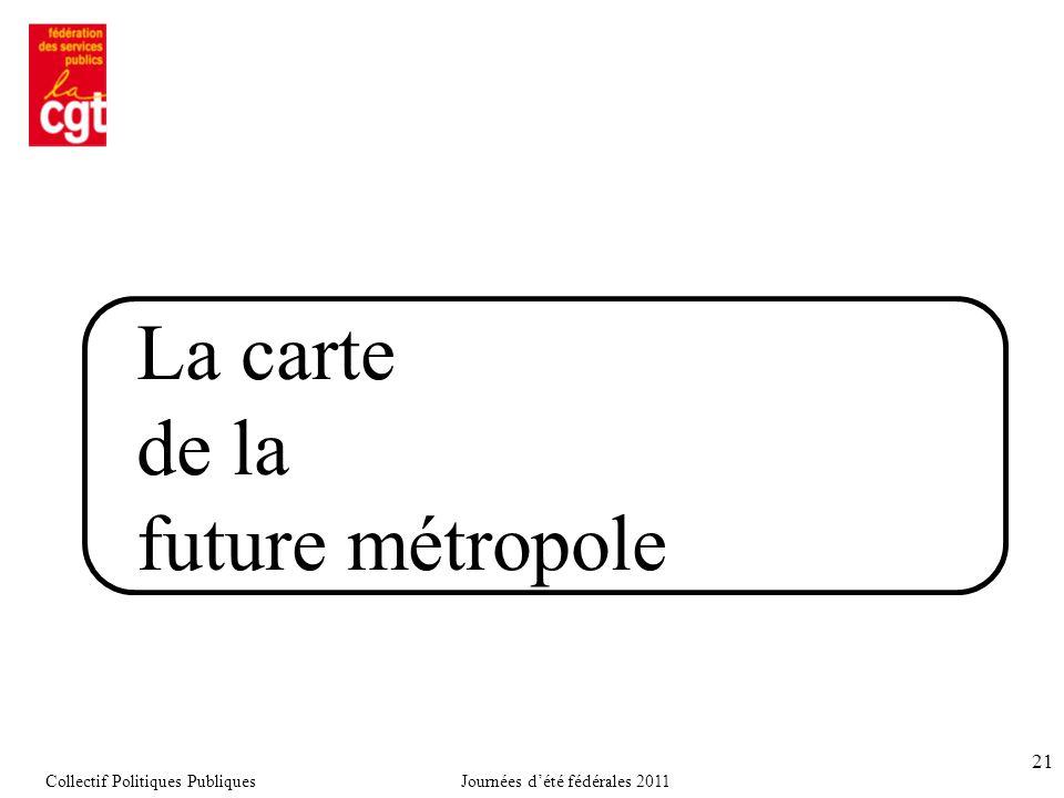 21 La carte de la future métropole Collectif Politiques PubliquesJournées d'été fédérales 2011
