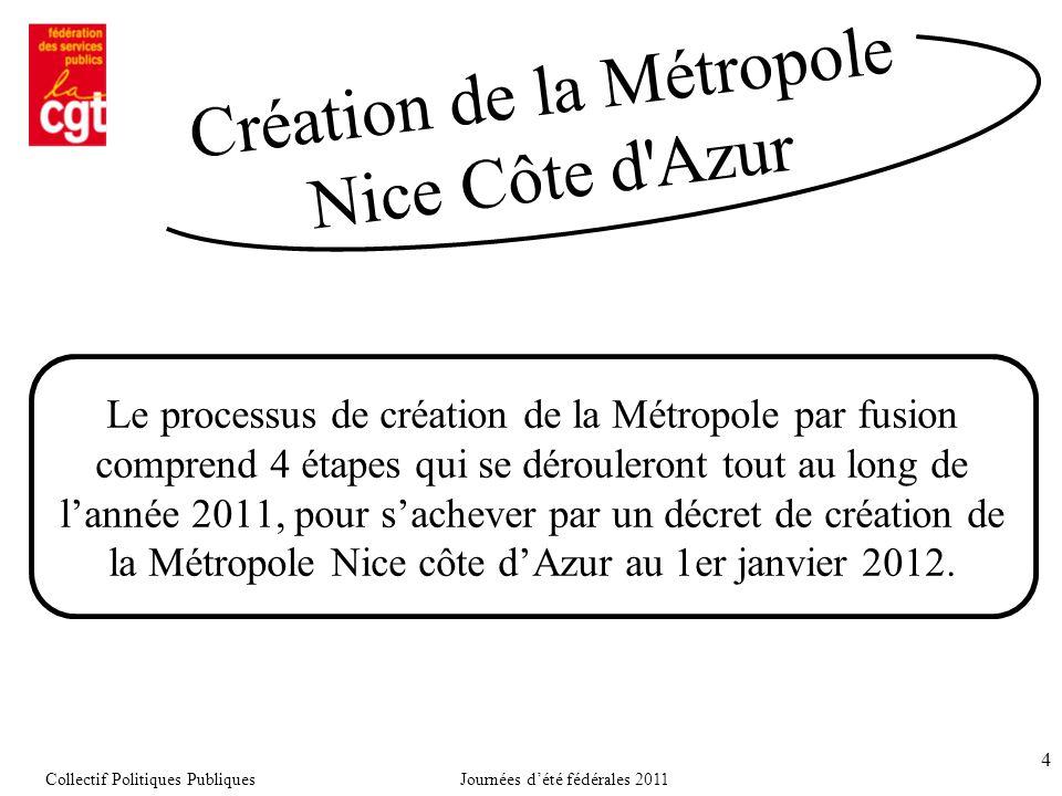 4 Le processus de création de la Métropole par fusion comprend 4 étapes qui se dérouleront tout au long de l'année 2011, pour s'achever par un décret de création de la Métropole Nice côte d'Azur au 1er janvier 2012.