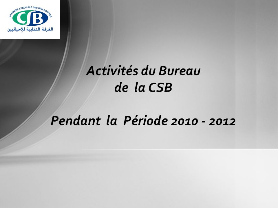 Activités du Bureau de la CSB Pendant la Période 2010 - 2012