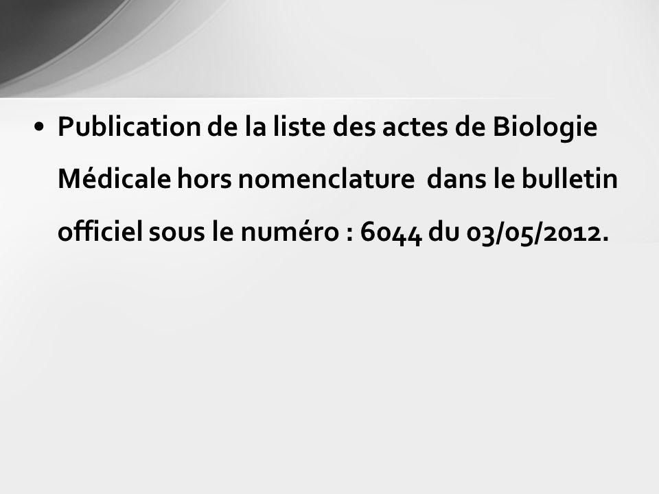 Publication de la liste des actes de Biologie Médicale hors nomenclature dans le bulletin officiel sous le numéro : 6044 du 03/05/2012.