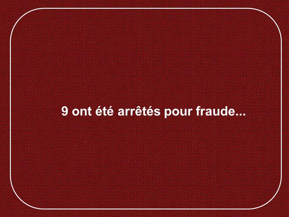 9 ont été arrêtés pour fraude...