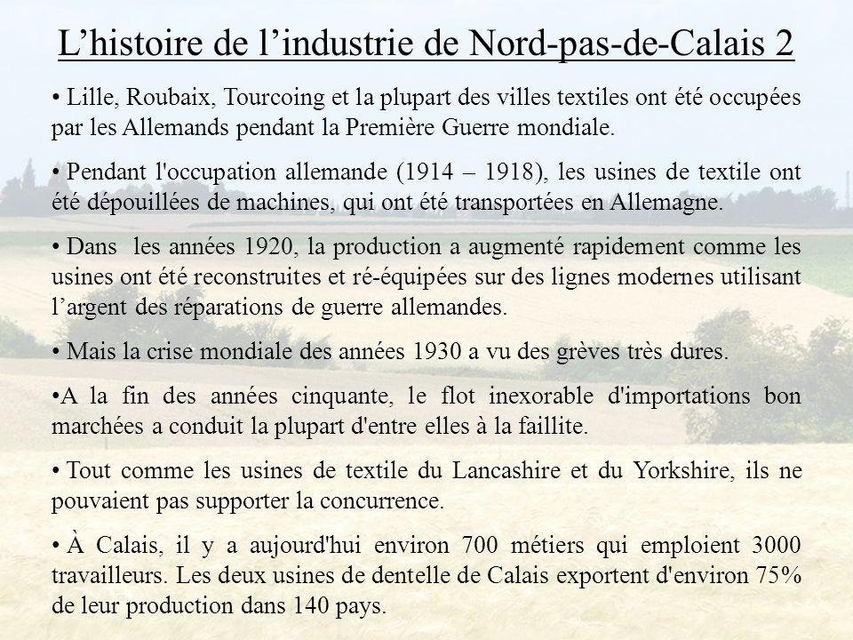 L'histoire de l'industrie de Nord-pas-de-Calais 2 Lille, Roubaix, Tourcoing et la plupart des villes textiles ont été occupées par les Allemands pendant la Première Guerre mondiale.