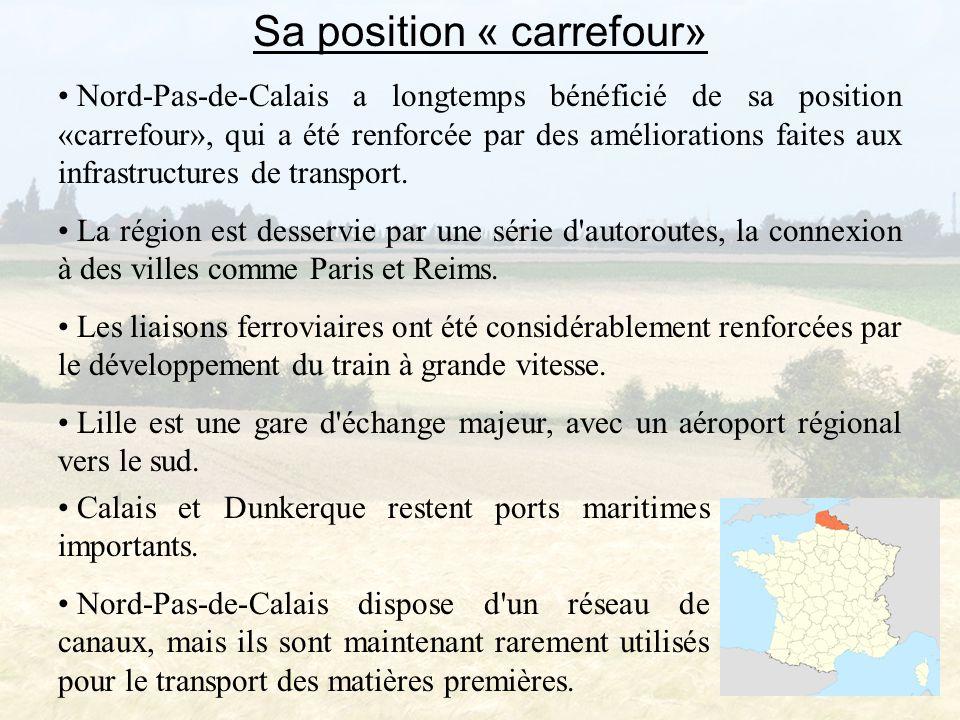 Sa position « carrefour» Nord-Pas-de-Calais a longtemps bénéficié de sa position «carrefour», qui a été renforcée par des améliorations faites aux infrastructures de transport.