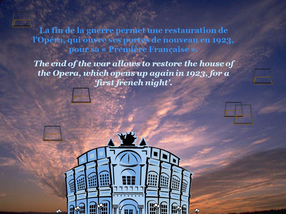 La fin de la guerre permet une restauration de l'Opéra, qui ouvre ses portes de nouveau en 1923, pour sa « Première Française ». The end of the war al