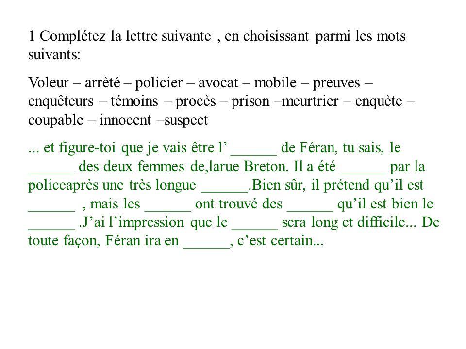 1 Complétez la lettre suivante, en choisissant parmi les mots suivants: Voleur – arrèté – policier – avocat – mobile – preuves – enquêteurs – témoins