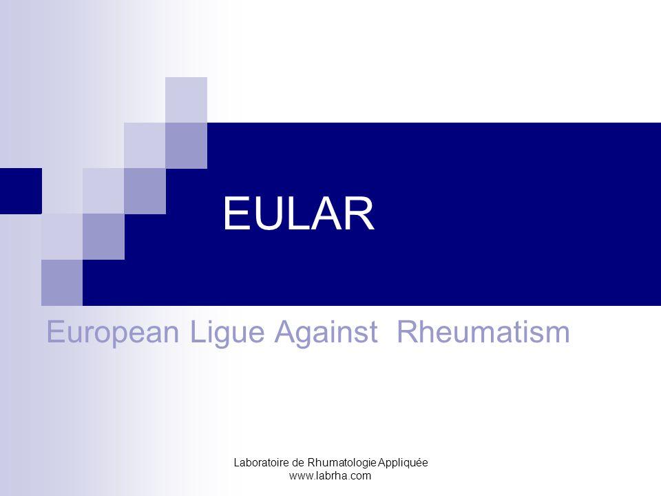Laboratoire de Rhumatologie Appliquée www.labrha.com EULAR:ligue européenne contre les rhumatismes L'EULAR est désormais devenu le premier congrès mondial de rhumatologie, au moins par le nombre (près de 12000 inscrits cette année), et cette société est chaque année plus active.
