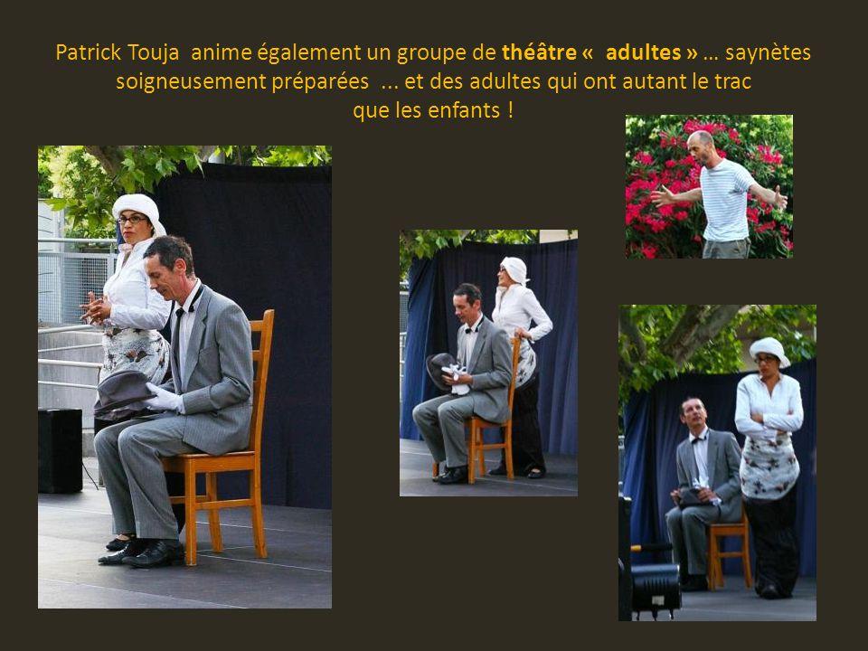 Patrick Touja anime également un groupe de théâtre « adultes » … saynètes soigneusement préparées...