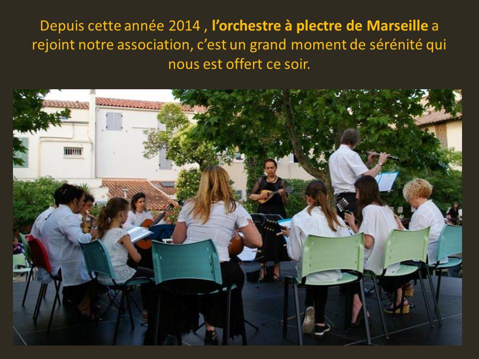 Depuis cette année 2014, l'orchestre à plectre de Marseille a rejoint notre association, c'est un grand moment de sérénité qui nous est offert ce soir.