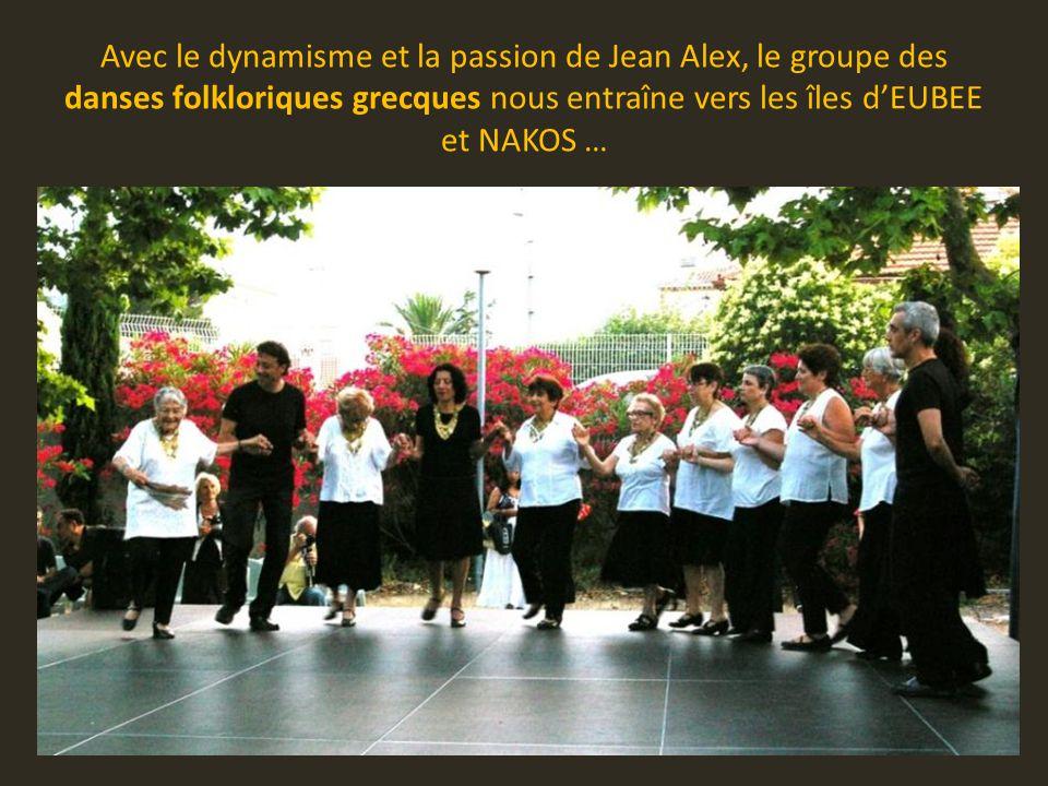Avec le dynamisme et la passion de Jean Alex, le groupe des danses folkloriques grecques nous entraîne vers les îles d'EUBEE et NAKOS …