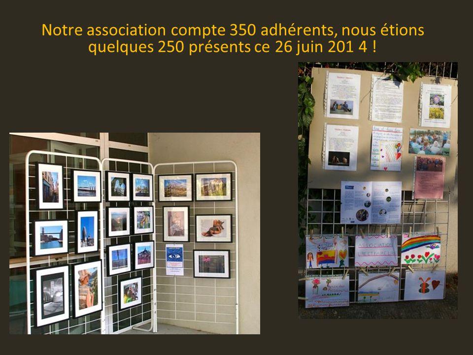 Notre association compte 350 adhérents, nous étions quelques 250 présents ce 26 juin 201 4 !