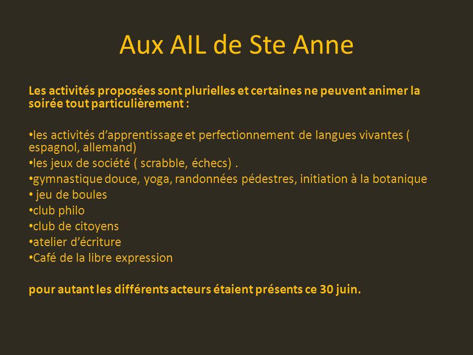 Aux AIL de Ste Anne Les activités proposées sont plurielles et certaines ne peuvent animer la soirée tout particulièrement : les activités d'apprentissage et perfectionnement de langues vivantes ( espagnol, allemand) les jeux de société ( scrabble, échecs).