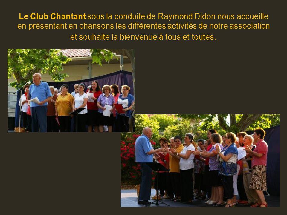 Le Club Chantant sous la conduite de Raymond Didon nous accueille en présentant en chansons les différentes activités de notre association et souhaite la bienvenue à tous et toutes.