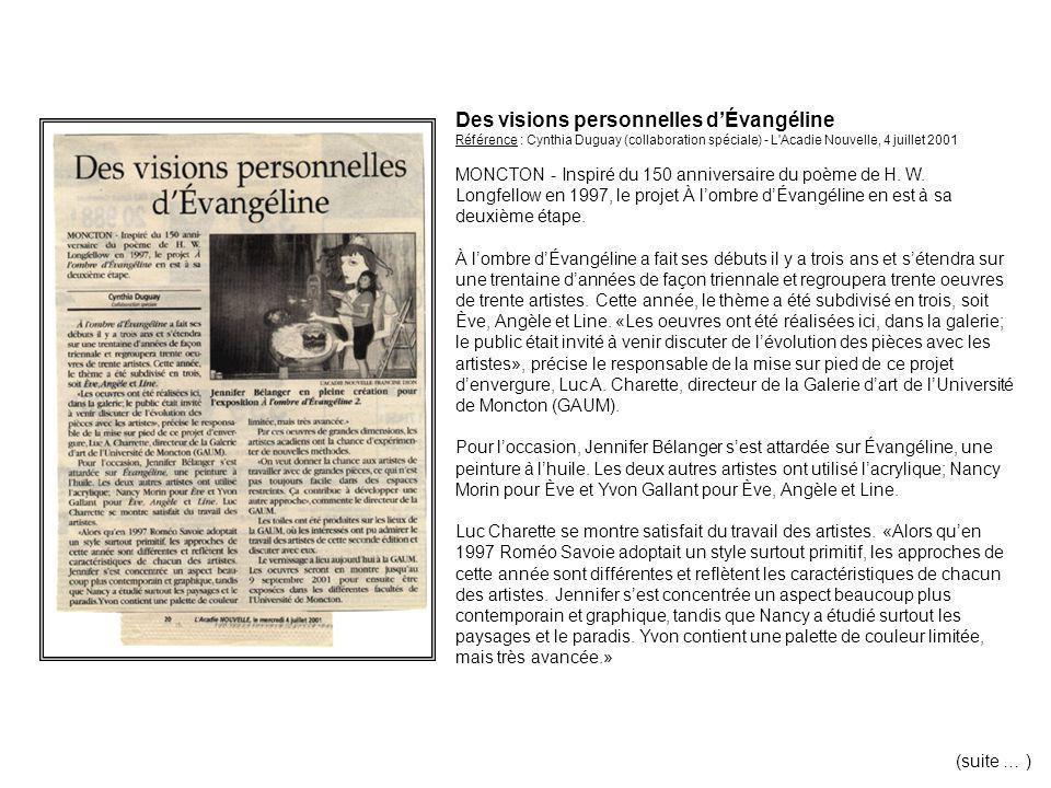 Des visions personnelles d'Évangéline Référence : Cynthia Duguay (collaboration spéciale) - L Acadie Nouvelle, 4 juillet 2001 MONCTON - Inspiré du 150 anniversaire du poème de H.