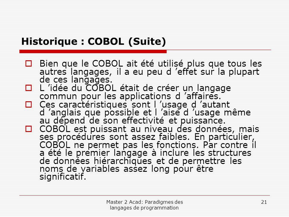 Master 2 Acad: Paradigmes des langages de programmation 21 Historique : COBOL (Suite)  Bien que le COBOL ait été utilisé plus que tous les autres lan