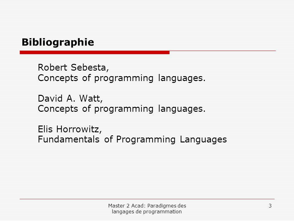 Master 2 Acad: Paradigmes des langages de programmation 14 Historique : Un Premier Language: Plankalkül  Développé en 1945 par Konrad Zuse en Allemagne mais jamais implémenté.