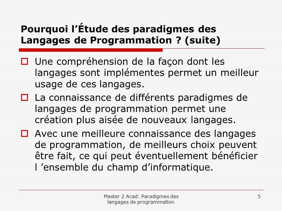 Master 2 Acad: Paradigmes des langages de programmation 6 Exemples de Différents Domaines de Programmation et de leurs Langages Associés  Applications Scientifiques --> Pas besoin de structures des données ni d 'opérations compliquées mais besoin de grande Efficacité --> FORTRAN, ALGOL60.