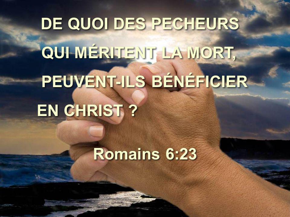 DE QUOI DES PECHEURS QUI MÉRITENT LA MORT, PEUVENT-ILS BÉNÉFICIER EN CHRIST .