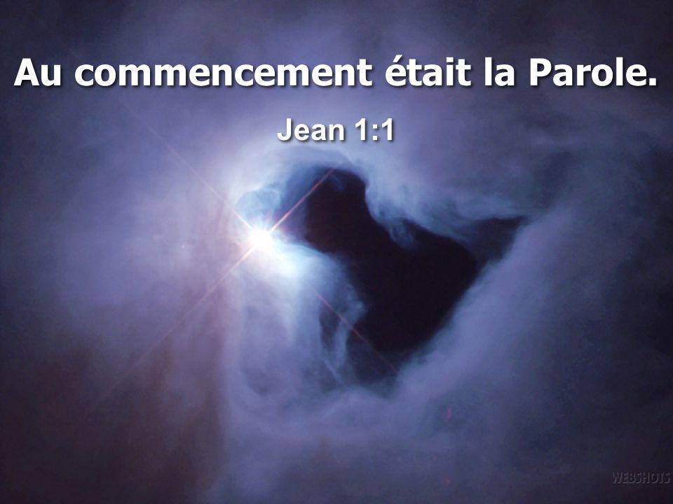 QUI ÉTAIT LA PAROLE ? Jean 1:1