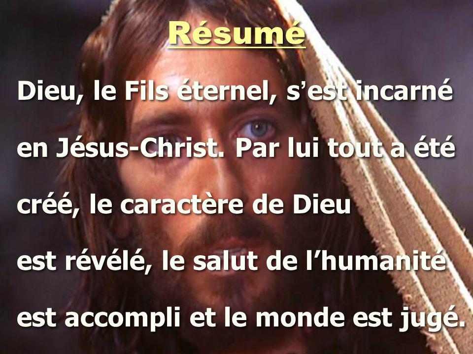 Résumé Dieu, le Fils éternel, s ' est incarné en Jésus-Christ.