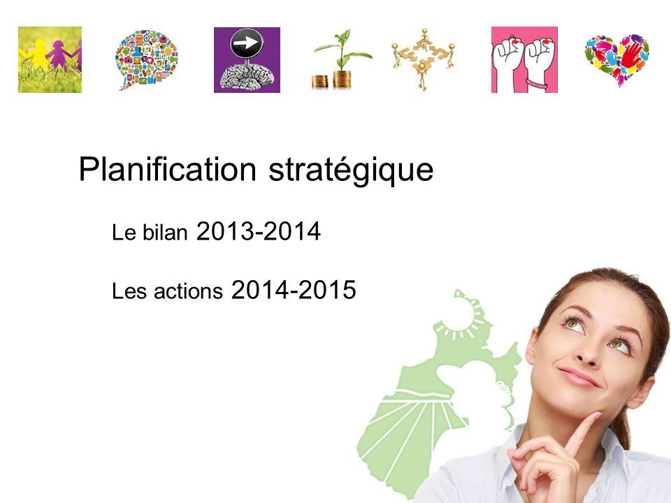 Planification stratégique Le bilan 2013-2014 Les actions 2014-2015