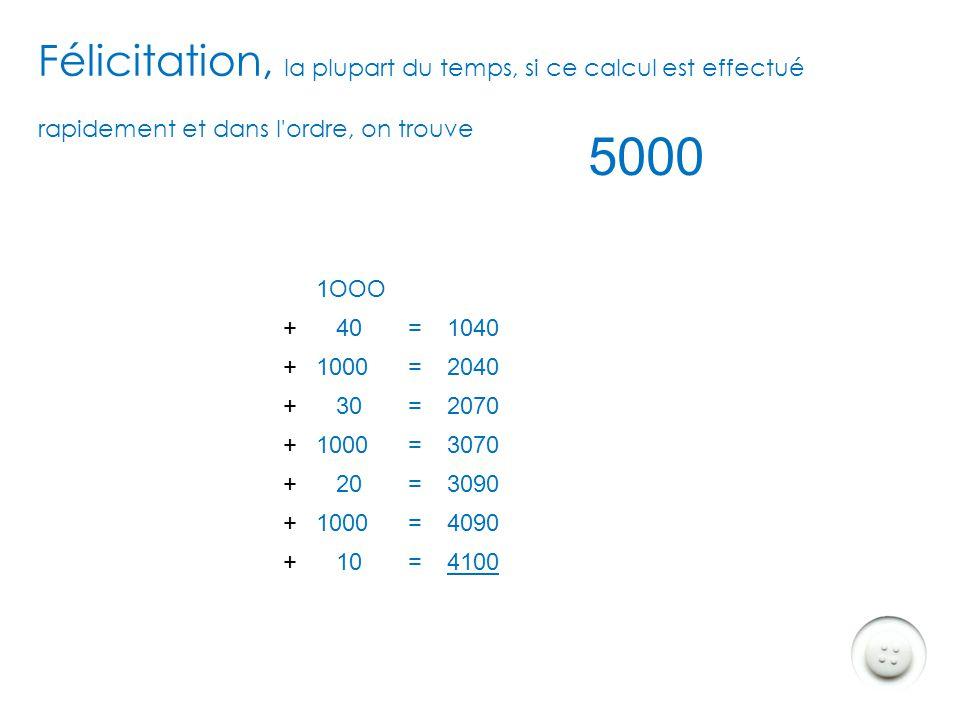 Réponse 1OOO + 40 +1000 + 30 +1000 + 20 +1000 + 10 = Faites rapidement et dans l'ordre des chiffres ce calcul mental : Durée de l'exercice 10 secondes