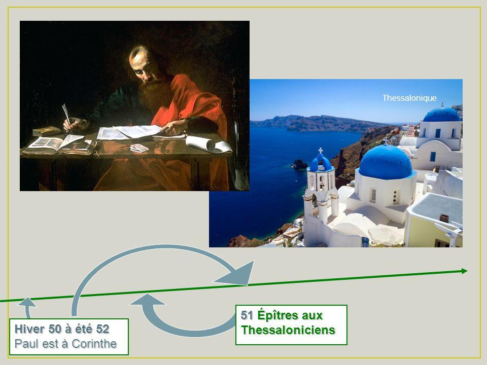 51 Épîtres aux Thessaloniciens Hiver 50 à été 52 Paul est à Corinthe Thessalonique