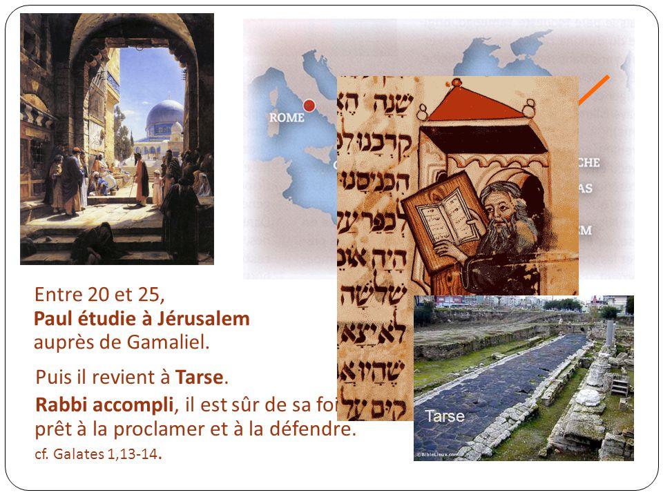Entre 20 et 25, Paul étudie à Jérusalem auprès de Gamaliel. Puis il revient à Tarse. Rabbi accompli, il est sûr de sa foi et prêt à la proclamer et à