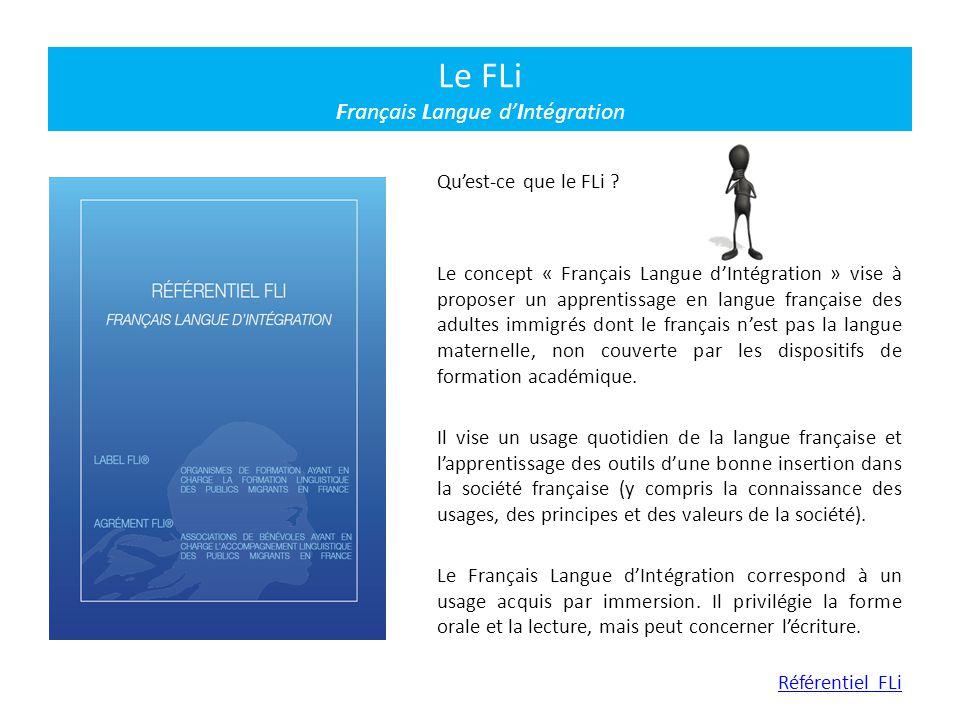 Qu'est-ce que le FLi ? Le concept « Français Langue d'Intégration » vise à proposer un apprentissage en langue française des adultes immigrés dont le