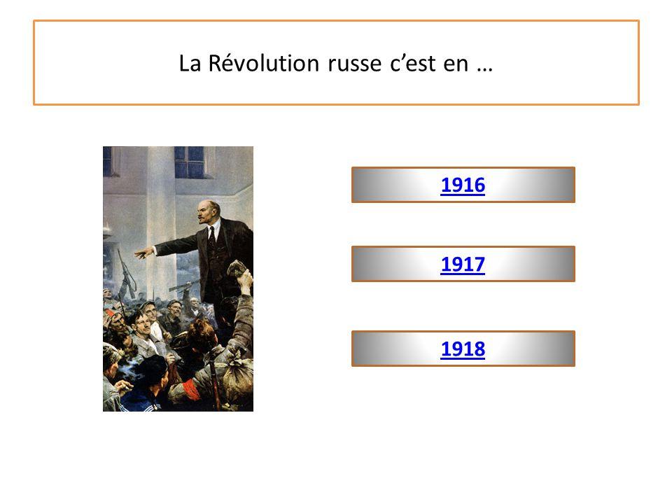 La Révolution russe c'est en … 1917 1916 1918
