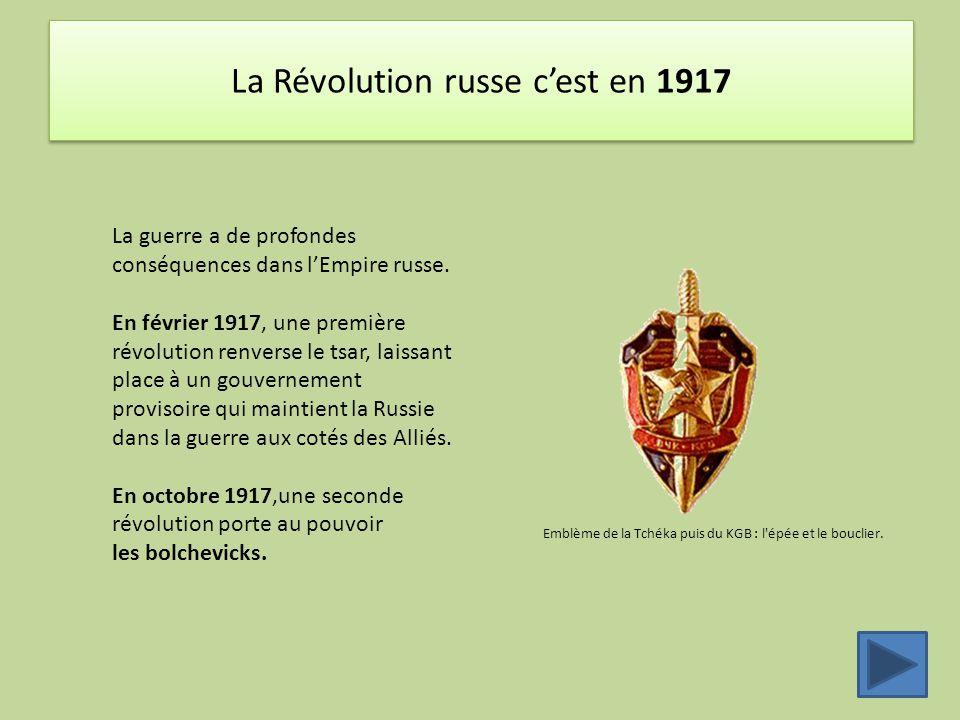La Révolution russe c'est en 1917 Emblème de la Tchéka puis du KGB : l'épée et le bouclier. La guerre a de profondes conséquences dans l'Empire russe.