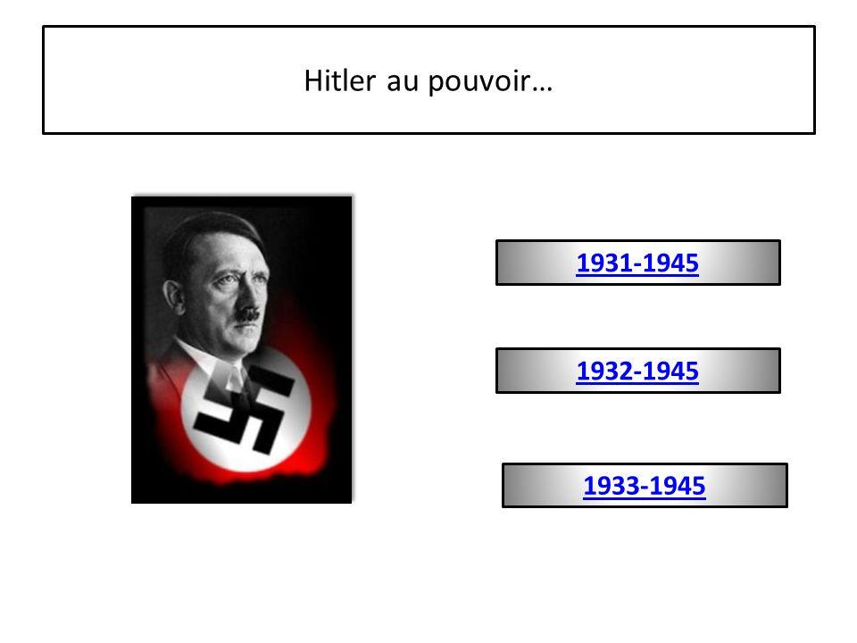 Hitler au pouvoir… 1933-1945 1931-1945 1932-1945
