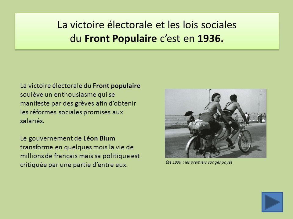 La victoire électorale et les lois sociales du Front Populaire c'est en 1936. La victoire électorale du Front populaire soulève un enthousiasme qui se