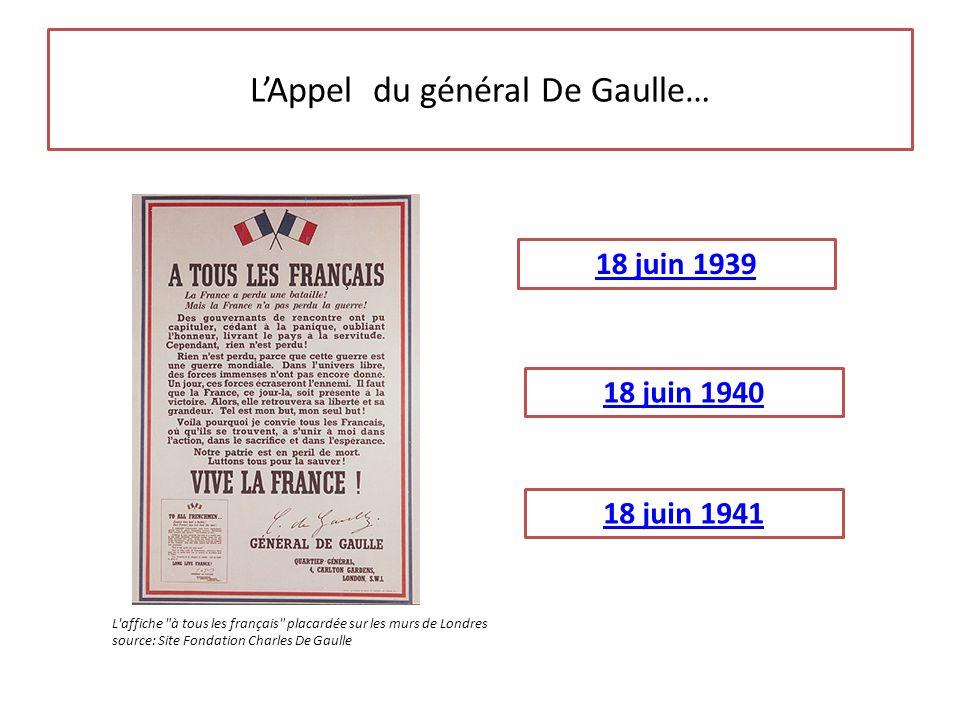 L'Appel du général De Gaulle… 18 juin 1940 18 juin 1939 18 juin 1941 L'affiche