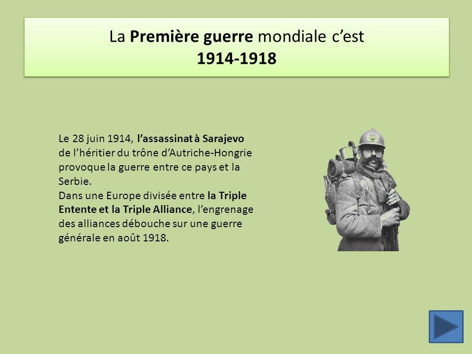 La Première guerre mondiale c'est 1914-1918 Le 28 juin 1914, l'assassinat à Sarajevo de l'héritier du trône d'Autriche-Hongrie provoque la guerre entr