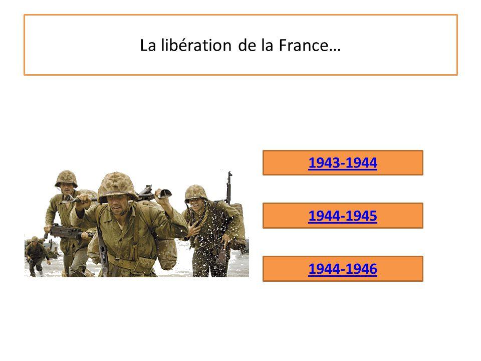 La libération de la France… 1944-1945 1943-1944 1944-1946