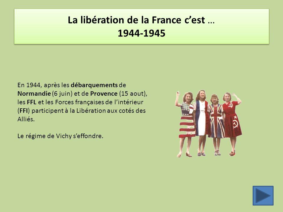La libération de la France c'est … 1944-1945 En 1944, après les débarquements de Normandie (6 juin) et de Provence (15 aout), les FFL et les Forces fr
