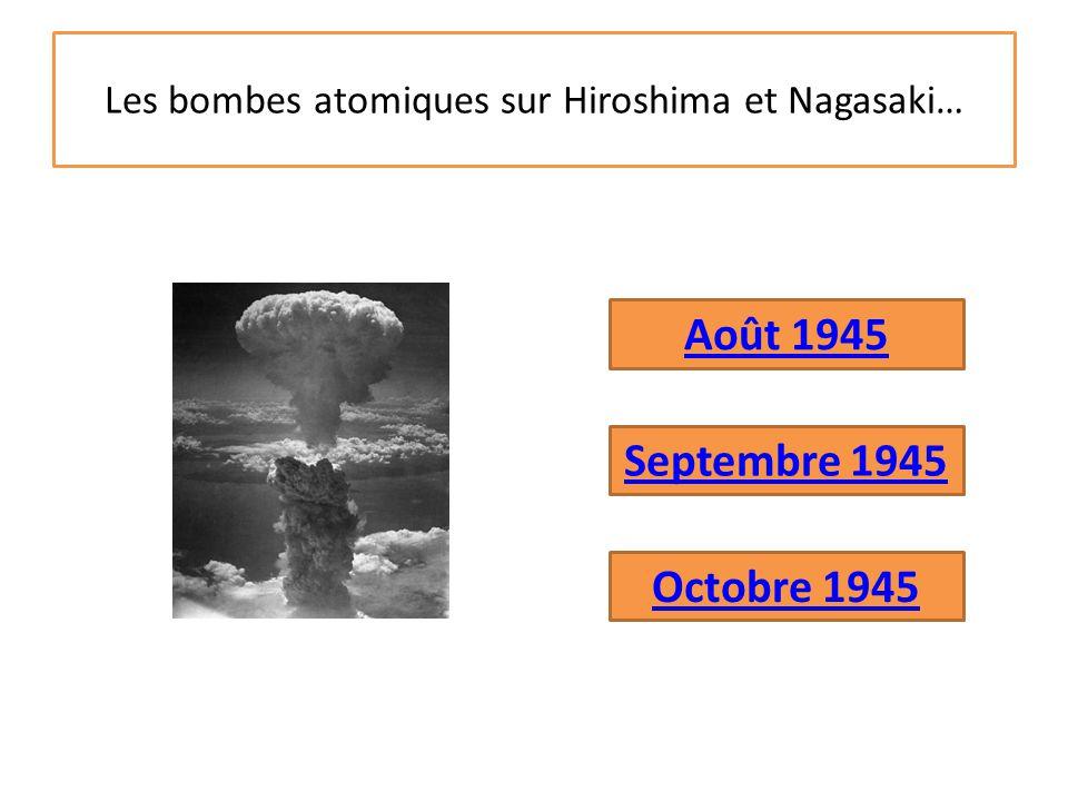 Les bombes atomiques sur Hiroshima et Nagasaki… Septembre 1945 Octobre 1945 Août 1945