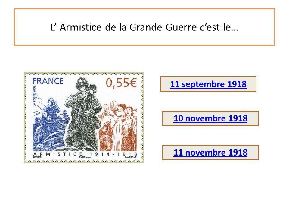 L' Armistice de la Grande Guerre c'est le… 10 novembre 1918 11 septembre 1918 11 novembre 1918